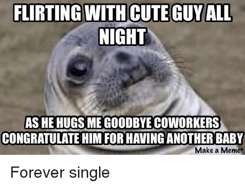 cute flirty memes Find the perfect flirty quote to use: did the sun just come out or did you just smile at me.