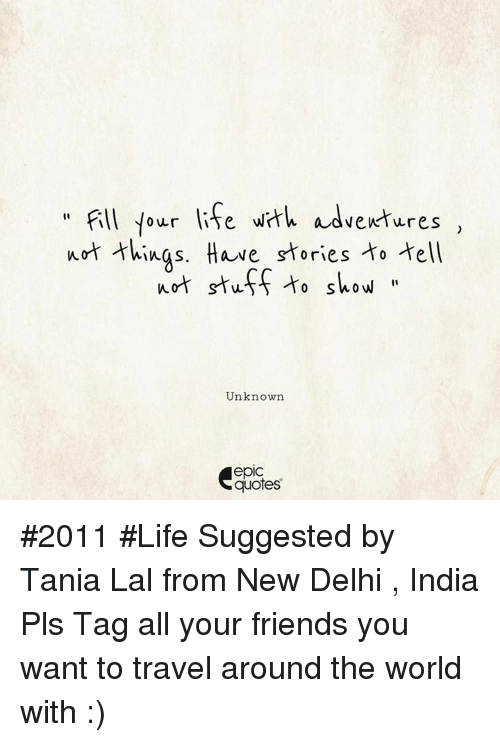 """Friends, Life, and India: """" Fll four lie wt adventures ,  urt hings. Have stries o ell  ot stuf to show  vewtures  Unknown  epic  quotes #2011 #Life Suggested by Tania Lal from New Delhi , India Pls Tag all your friends you want to travel around the world with :)"""