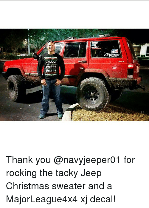 Christmas, Flo, and Thank You: FLO G owe Thank you @navyjeeper01 for rocking the tacky Jeep Christmas sweater and a MajorLeague4x4 xj decal!