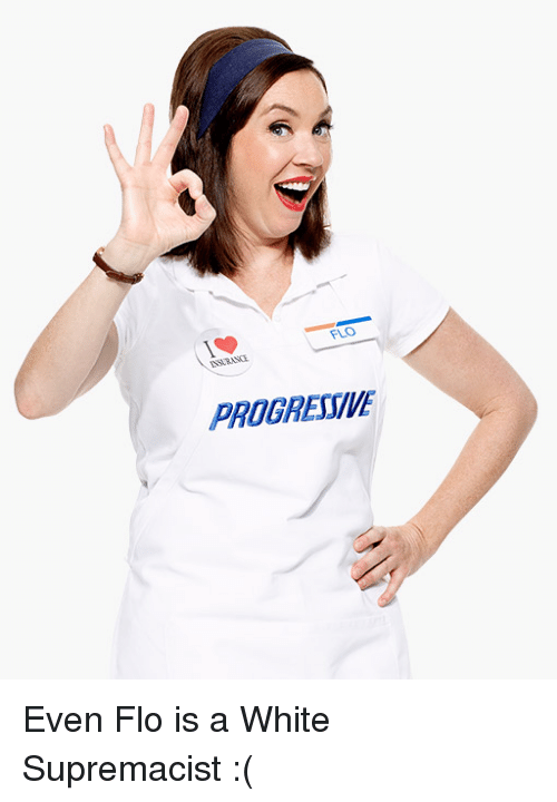 Progressive, Flo, and White: FLO  NSURAME  INSURANCE  PROGRESSIVE