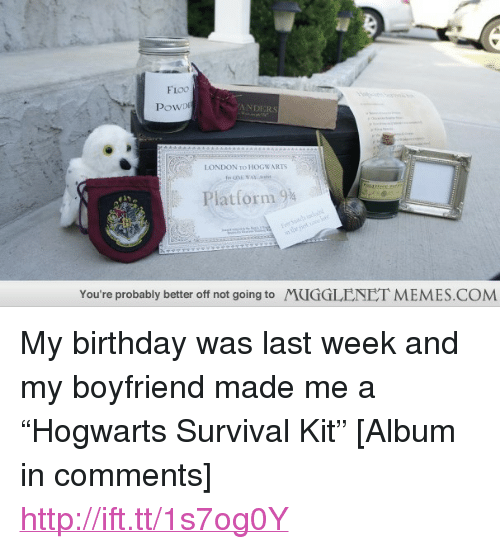 """Boyfriend: FLO0  PowD  ANDERS  LONDON TO HOGWARTSy  Platform 934  You're probably better off not going to  MUGGLENET MEMES.COM <p>My birthday was last week and my boyfriend made me a &ldquo;Hogwarts Survival Kit&rdquo; [Album in comments] <a href=""""http://ift.tt/1s7og0Y"""">http://ift.tt/1s7og0Y</a></p>"""