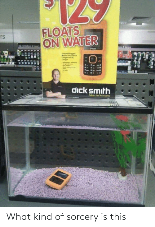 What Kind Of Sorcery Is This: FLOATS  ON WATER  rs  dick smith What kind of sorcery is this