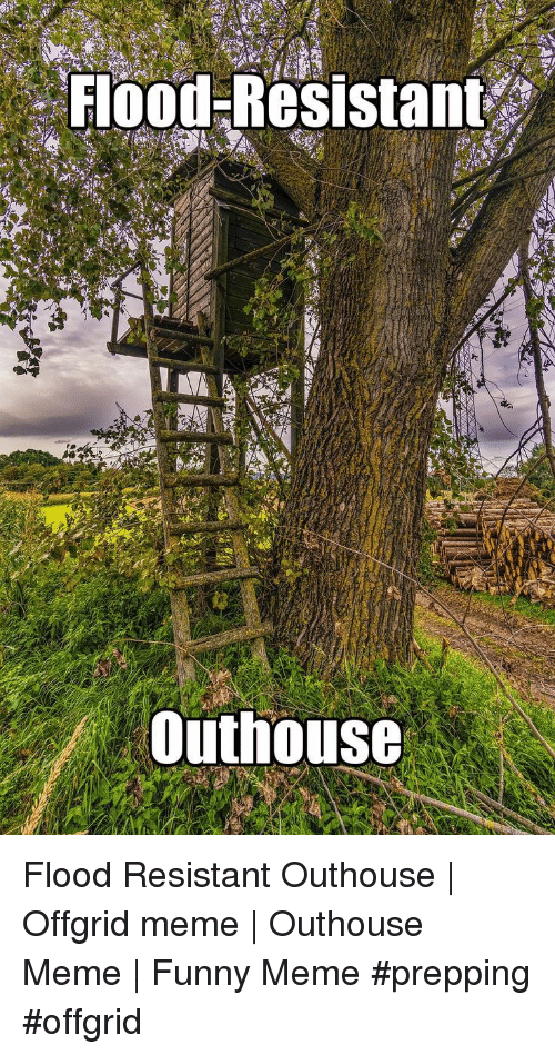 meme funny: Flood Resistant  Outhouse Flood Resistant Outhouse | Offgrid meme | Outhouse Meme | Funny Meme #prepping #offgrid