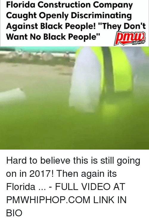 "Memes, Black, and Florida: Florida Construction Company  Caught openly Discriminating  Against Black People! ""They Don't  Want No Black People  Dm  HIPHOP Hard to believe this is still going on in 2017! Then again its Florida ... - FULL VIDEO AT PMWHIPHOP.COM LINK IN BIO"