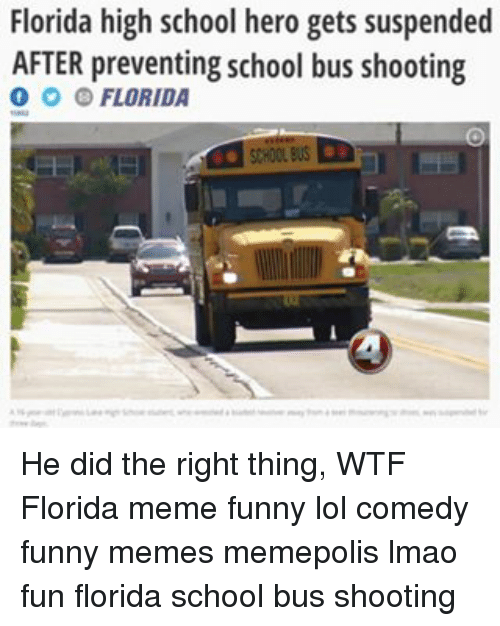Florida Meme: Florida high school hero gets suspended  AFTER preventing school bus shooting  O FLORIDA He did the right thing, WTF Florida meme funny lol comedy funny memes memepolis lmao fun florida school bus shooting