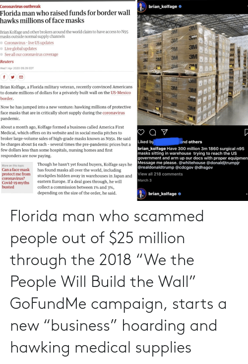 """build-the-wall: Florida man who scammed people out of $25 million through the 2018 """"We the People Will Build the Wall"""" GoFundMe campaign, starts a new """"business"""" hoarding and hawking medical supplies"""