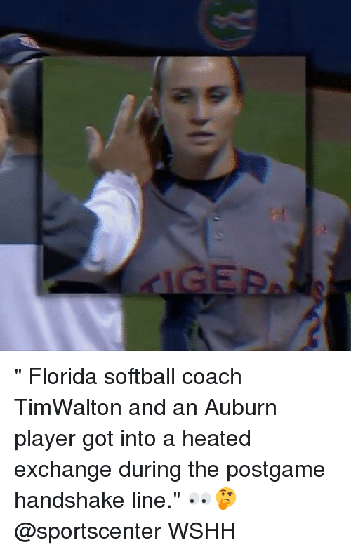 "Memes, 🤖, and Coach: "" Florida softball coach TimWalton and an Auburn player got into a heated exchange during the postgame handshake line."" 👀🤔 @sportscenter WSHH"