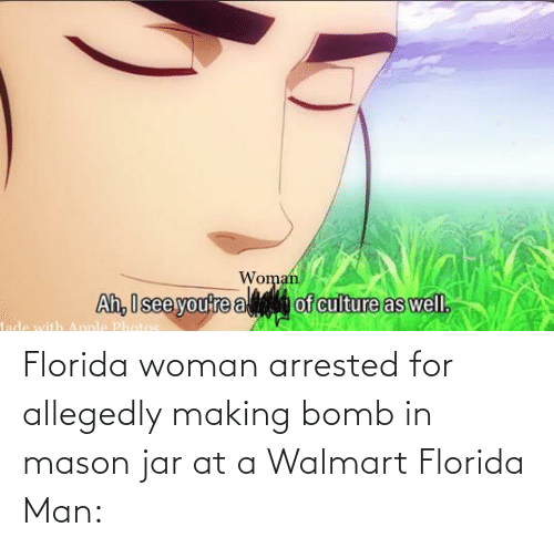 Allegedly: Florida woman arrested for allegedly making bomb in mason jar at a Walmart Florida Man: