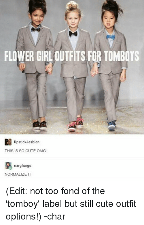 Lesbianic: FLOWER GIRL OUTFITS FOR TOMBOYS  lipstick-lesbian  THIS IS SO CUTE OMG  narghargs  NORMALIZE IT (Edit: not too fond of the 'tomboy' label but still cute outfit options!) -char