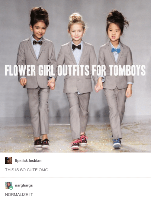 Cute, Lesbians, and Omg: FLOWER GIRLOUTFITS FOR TOMBOYS  lipstick-lesbian  THIS IS SO CUTE OMG  narghargs  NORMALIZE IT