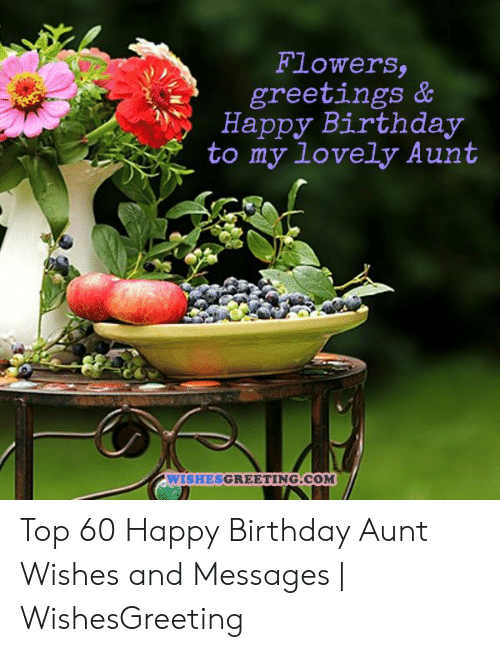 Flowers Greetings Happy Birthday To My Lovely Aunt Wishesgreeting Com Top 60 Happy Birthday Aunt Wishes And Messages Wishesgreeting Birthday Meme On Sizzle