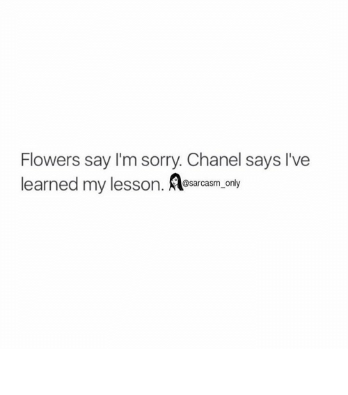 Funny: Flowers say I'm sorry Chanel says I've  learned my lesson  @sarcasm on ⠀