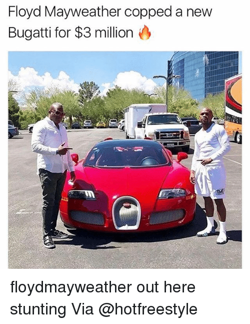 Floyd Mayweather, Mayweather, and Memes: Floyd Mayweather copped a new  Bugatti for $3 million floydmayweather out here stunting Via @hotfreestyle