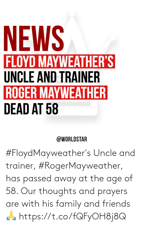 uncle: #FloydMayweather's Uncle and trainer, #RogerMayweather, has passed away at the age of 58.  Our thoughts and prayers are with his family and friends 🙏 https://t.co/fQFyOH8j8Q