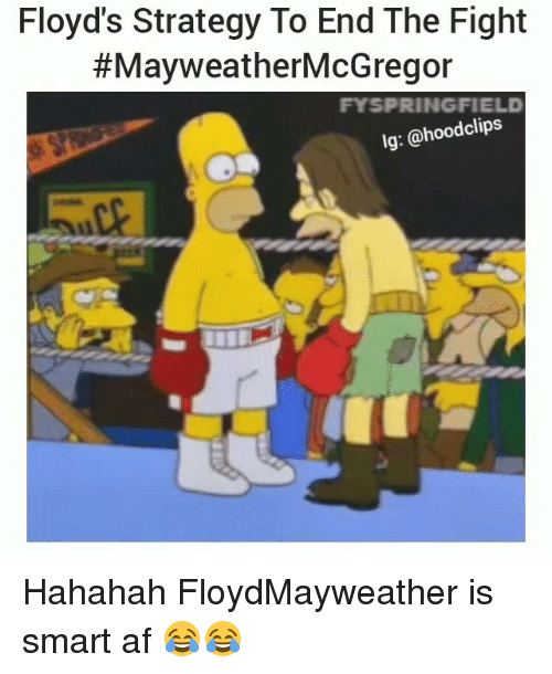 Af, Funny, and Fight: Floyd's Strategy To End The Fight  #MayweatherMcGregor  FYSPRINGFIELD  lg: @hoodclips Hahahah FloydMayweather is smart af 😂😂