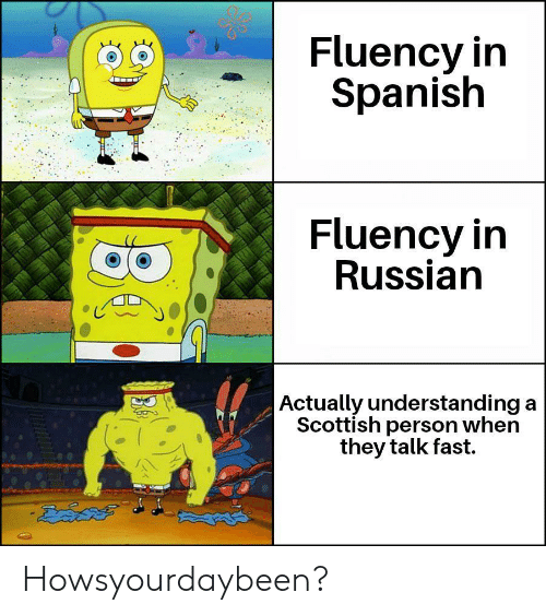 In Spanish: Fluency in  Spanish  Fluency in  Russian  Actually understanding a  Scottish person when  they talk fast. Howsyourdaybeen?