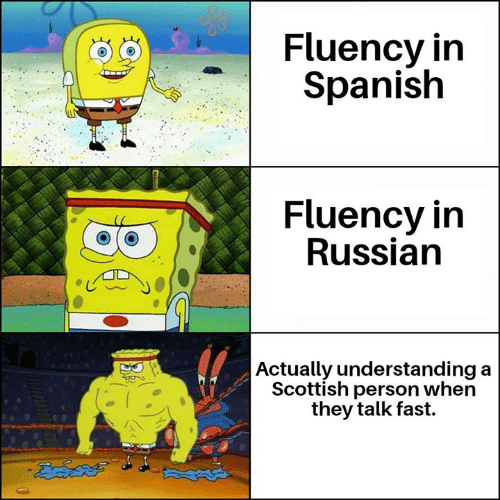 In Spanish: Fluency in  Spanish  Fluency in  Russian  | Actually understanding  Scottish person when  they talk fast.