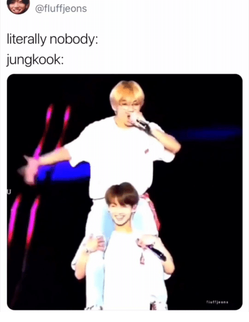 Literally, Nobody, and Jungkook: @fluffjeons  literally nobody:  jungkook:  fisffjeons