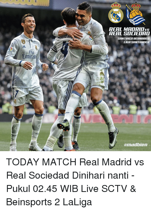 Memes, Real Madrid, and Santander: Fly  Emirat  REAL VS  A REAL SOCIEDAD  SANTIAGO BERNABEU  LIGA SANTANDER  @mad bian TODAY MATCH Real Madrid vs Real Sociedad Dinihari nanti - Pukul 02.45 WIB Live SCTV & Beinsports 2 LaLiga