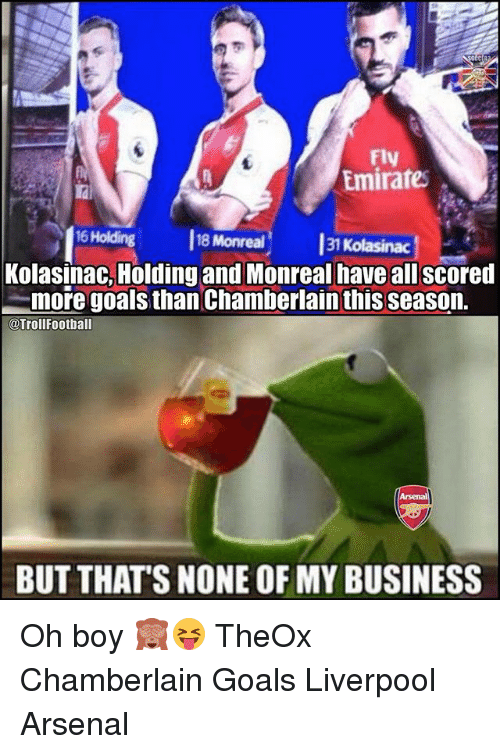 But Thats None Of My Business: Fly  Emirates  16 Holding  18 Monreal  31  Kolasinac, Holding and Monreal have all scored  -more goals than Chamberlain this season.  @TrollFootball  BUT THAT'S NONE OF MY BUSINESS Oh boy 🙈😝 TheOx Chamberlain Goals Liverpool Arsenal