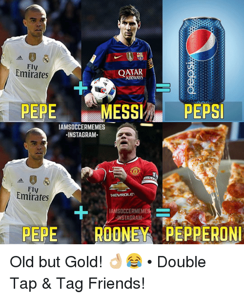 Friends, Instagram, and Soccer: Fly  Emirates  AIRWAYS  PE  MESSIML PEPSI  IAMSOCCERMEMES  INSTAGRAM.  Fly  HEVROLEn  IAMSOCCERMEME  INSTA GRAM.  PEPE  ROONEY PEPPERONI Old but Gold! 👌🏼😂 • Double Tap & Tag Friends!