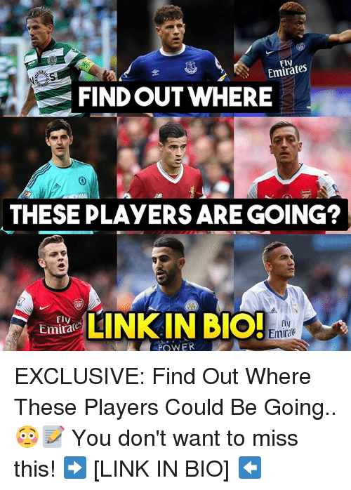 Memes, Emirates, and Link: Fly  Emirates  FINDOUT WHERE  THESE PLAYERSARE GOING?  NIN BIO.  Fly  fly  Emirae  PQWER EXCLUSIVE: Find Out Where These Players Could Be Going.. 😳📝 You don't want to miss this! ➡️ [LINK IN BIO] ⬅️