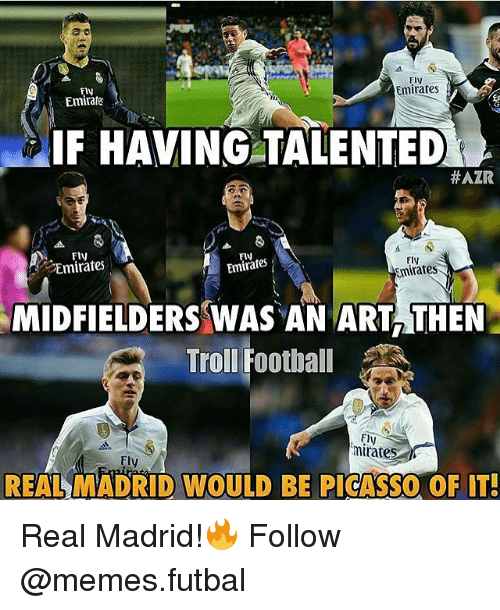 Hatre: Fly  Emirates  Fly  Emirate  IF HAVING TALENTED  HATR  Fly  Emirates  mirates  Emirates  MIDFIELDERS WAS AN ART THEN  Troll Football  Fly  rates  REAL MADRID WOULD BE PICASSO OF IT- Real Madrid!🔥 Follow @memes.futbal