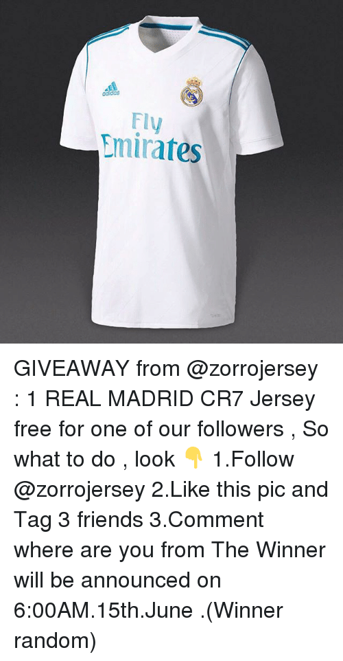 Friends, Memes, and Real Madrid: Fly  Emirates GIVEAWAY from @zorrojersey : 1 REAL MADRID CR7 Jersey free for one of our followers , So what to do , look 👇 1.Follow @zorrojersey 2.Like this pic and Tag 3 friends 3.Comment where are you from The Winner will be announced on 6:00AM.15th.June .(Winner random)