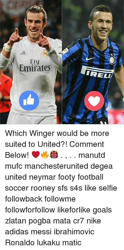 Adidas, Football, and Goals: Fly  Emirates  IREL Which Winger would be more suited to United?! Comment Below! ❤️🔥👹 . , . . manutd mufc manchesterunited degea united neymar footy football soccer rooney sfs s4s like selfie followback followme followforfollow likeforlike goals zlatan pogba mata cr7 nike adidas messi ibrahimovic Ronaldo lukaku matic