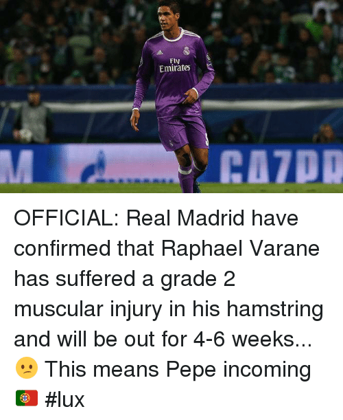 Memes, Real Madrid, and 🤖: Fly  Emirates OFFICIAL: Real Madrid have confirmed that Raphael Varane has suffered a grade 2 muscular injury in his hamstring and will be out for 4-6 weeks... 😕 This means Pepe incoming 🇵🇹 #lux