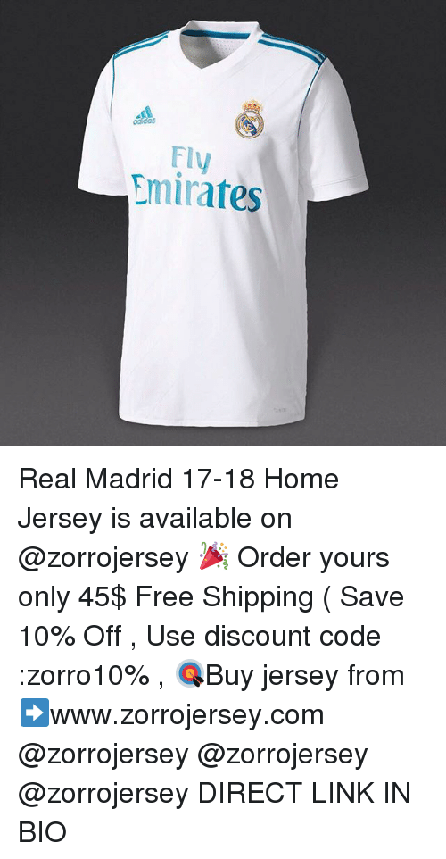 Memes, Real Madrid, and Emirates: Fly  Emirates Real Madrid 17-18 Home Jersey is available on @zorrojersey 🎉 Order yours only 45$ Free Shipping ( Save 10% Off , Use discount code :zorro10% , 🎯Buy jersey from ➡️www.zorrojersey.com @zorrojersey @zorrojersey @zorrojersey DIRECT LINK IN BIO