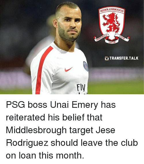 Memes, Target, and Loans: Fly  MIDDLESBROUGH  1876  TRANSFER,TALK PSG boss Unai Emery has reiterated his belief that Middlesbrough target Jese Rodriguez should leave the club on loan this month.