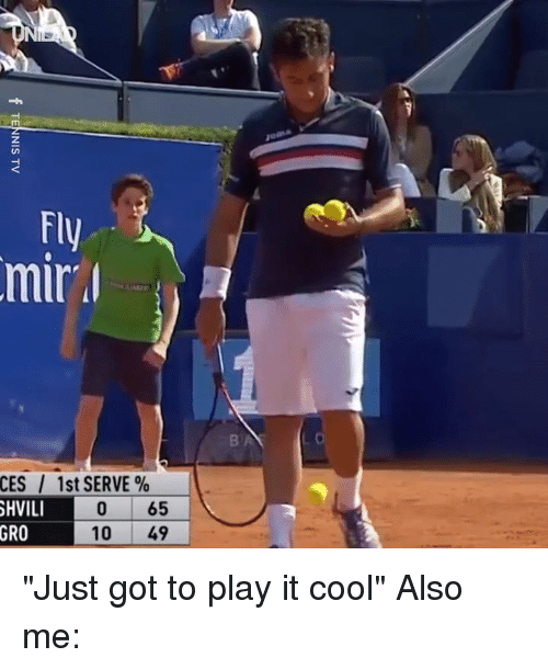 """Dank, Cool, and 🤖: Fly  mir  CES / 1st SERVE %  SHVILI  GRO 10 49  0 65 """"Just got to play it cool""""  Also me:"""