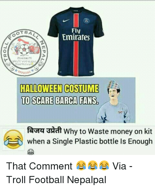 Football, Halloween, and Memes: Fly  OT BA  Emirates  HALLOWEEN COSTUME  TO SCARE BARCA FANS  fava 3Hat Why to Waste money on kit  when a single Plastic bottle Is Enough That Comment 😂😂😂  Via -Troll Football Nepalpal