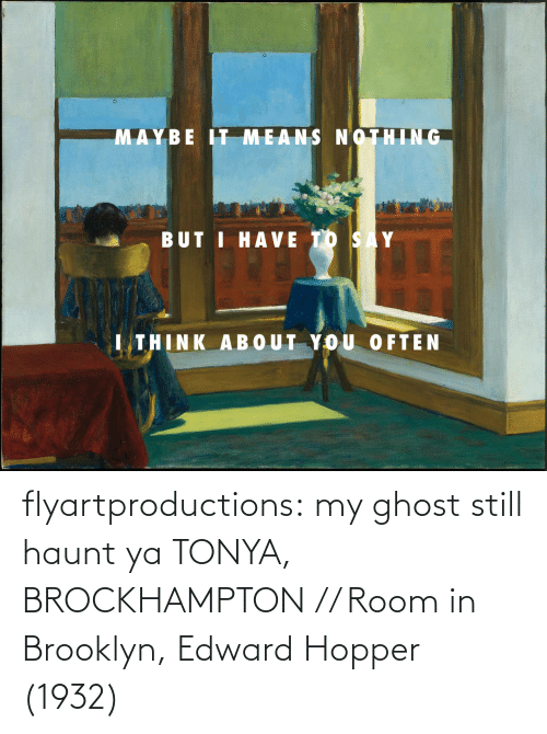 Brooklyn: flyartproductions: my ghost still haunt ya TONYA, BROCKHAMPTON // Room in Brooklyn, Edward Hopper (1932)
