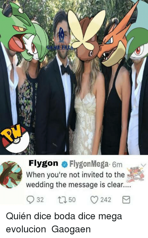 flygon: Flygon  Flygon Mega. 6m  When you're not invited to the  wedding the message is clear....  C 32  t 50  242  M Quién dice boda dice mega evolucion ガオガエン Gaogaen