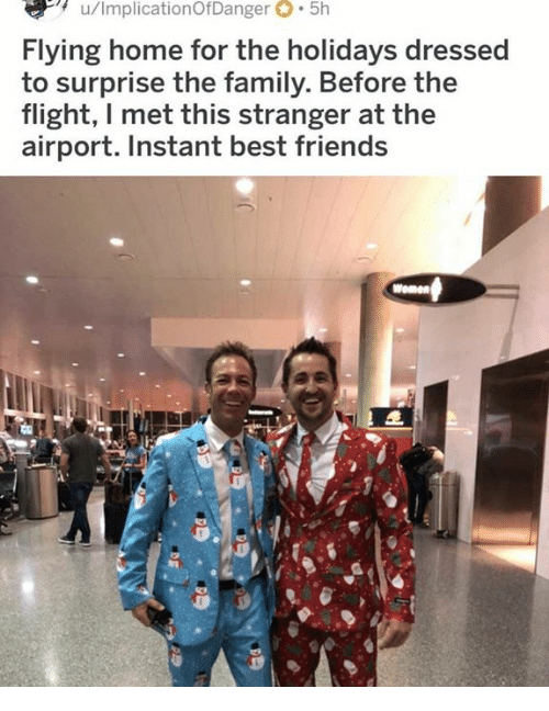 Family, Friends, and Memes: Flying home for the holidays dressed  to surprise the family. Before the  flight, I met this stranger at the  airport. Instant best friends