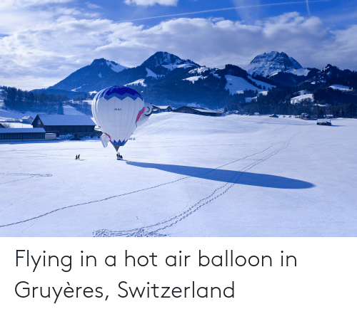 Hot Air: Flying in a hot air balloon in Gruyères, Switzerland