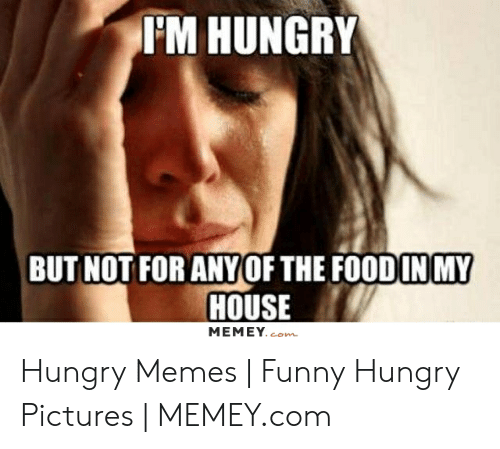 Funny, Hungry, and Memes: FM HUNGRY  BUT NOT FOR ANY OF THE FOODIN MY  HOUSE  MEMEY.com Hungry Memes | Funny Hungry Pictures | MEMEY.com