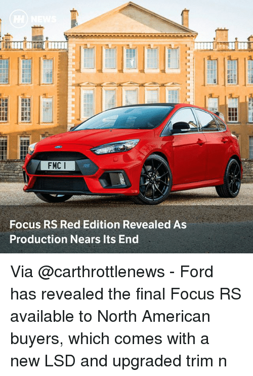 Memes, American, and Focus: FMC I  Focus RS Red Edition Revealed As  Production Nears Its End Via @carthrottlenews - Ford has revealed the final Focus RS available to North American buyers, which comes with a new LSD and upgraded trim n
