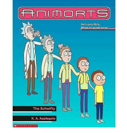 Schwifty: FmiMORTS  He's only Rick,  When he wants to be.  The Schwifty  K. A. Applegate  MSCHOLASTI