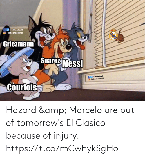 Memes, Messi, and 🤖: fMTrollFootball  TheFootballTroll  Griezmann  Suarez Messi  Troliloobll  Thefootbelfrell  Courtois Hazard & Marcelo are out of tomorrow's El Clasico because of injury. https://t.co/mCwhykSgHo