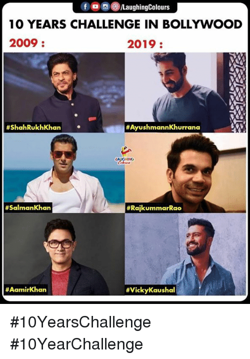 Bollywood: fO/LaughingColours  10 YEARS CHALLENGE IN BOLLYWOOD  2009  2019:  #ShahRukhKhan  #AyushmannKhurrana  # SalmanKhan  #10YearsChallenge #10YearChallenge