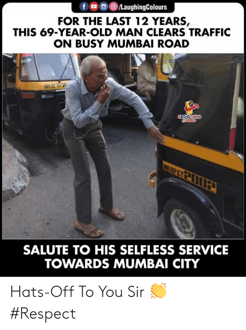You Sir: fo  LaughingColours  FOR THE LAST 12 YEARS,  THIS 69-YEAR-OLD MAN CLEARS TRAFFIC  ON BUSY MUMBAI ROAD  LAYGHING  leurs  SALUTE TO HIS SELFLESS SERVICE  TOWARDS MUMBAI CITY Hats-Off To You Sir 👏 #Respect