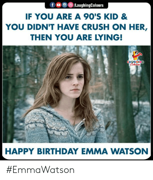 emma watson: fO/LaughingColours  IF YOU ARE A 90'S KID &  YOU DIDN'T HAVE CRUSH ON HER,  THEN YOU ARE LYING!  LALGHN  HAPPY BIRTHDAY EMMA WATSON #EmmaWatson