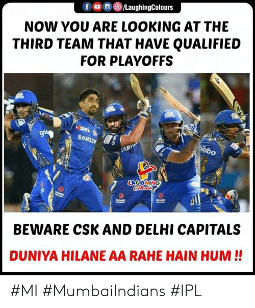 delhi: fO/LaughingColours  NOW YOU ARE LOOKING AT THE  THIRD TEAM THAT HAVE QUALIFIED  FOR PLAYOFFS  SAMSU  AN  BEWARE CSK AND DELHI CAPITALS  DUNIYA HILANE AA RAHE HAIN HUM!! #MI #MumbaiIndians #IPL