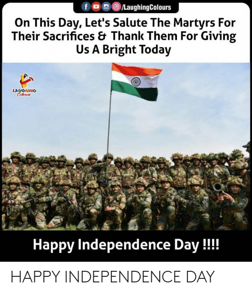 independence: fo /LaughingColours  On This Day, Let's Salute The Martyrs For  Their Sacrifices & Thank Them For Giving  Us A Bright Today  LAUGHING  Colews  Happy Independence Day!! HAPPY INDEPENDENCE DAY