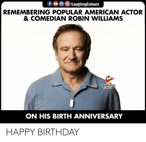 Robin Williams: fo /LaughingColours  REMEMBERING POPULAR AMERICAN ACTOR  & COMEDIAN ROBIN WILLIAMS  LAUGHING  Coleurs  ON HIS BIRTH ANNIVERSARY HAPPY BIRTHDAY