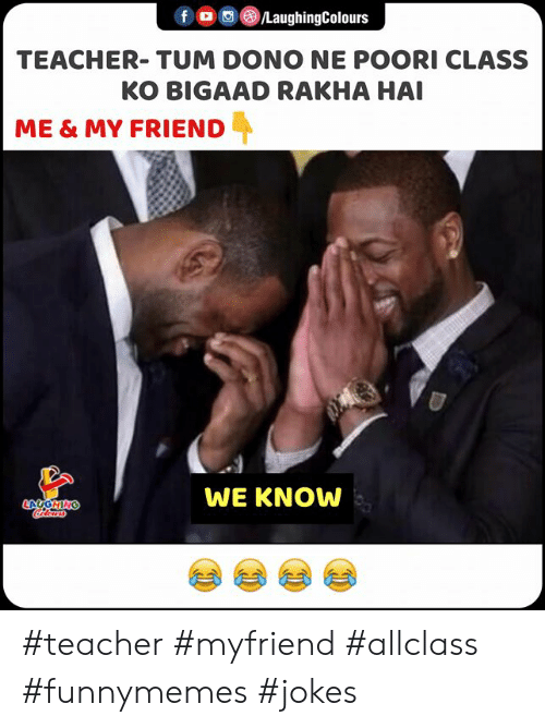 Indianpeoplefacebook: fo/LaughingColours  TEACHER- TUM DONO NE POORI CLASS  KO BIGAAD RAKHA HAI  ME & MY FRIEND  WE KNOW  LAUGHING  olears #teacher #myfriend #allclass #funnymemes #jokes