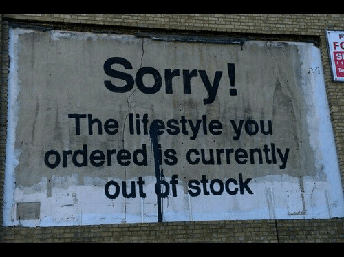 Sorry, Lifestyle, and You: FO  Sorry  The lifestyle you  ordered is currently  out of stock